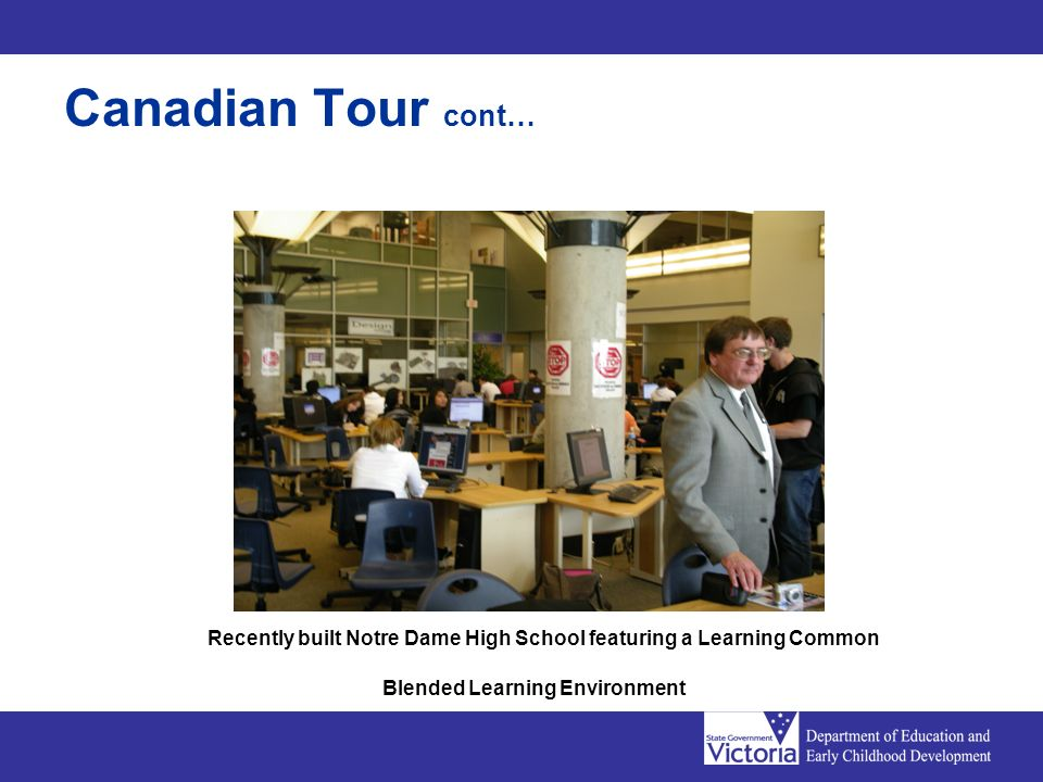 Canadian Tour cont… Recently built Notre Dame High School featuring a Learning Common Blended Learning Environment