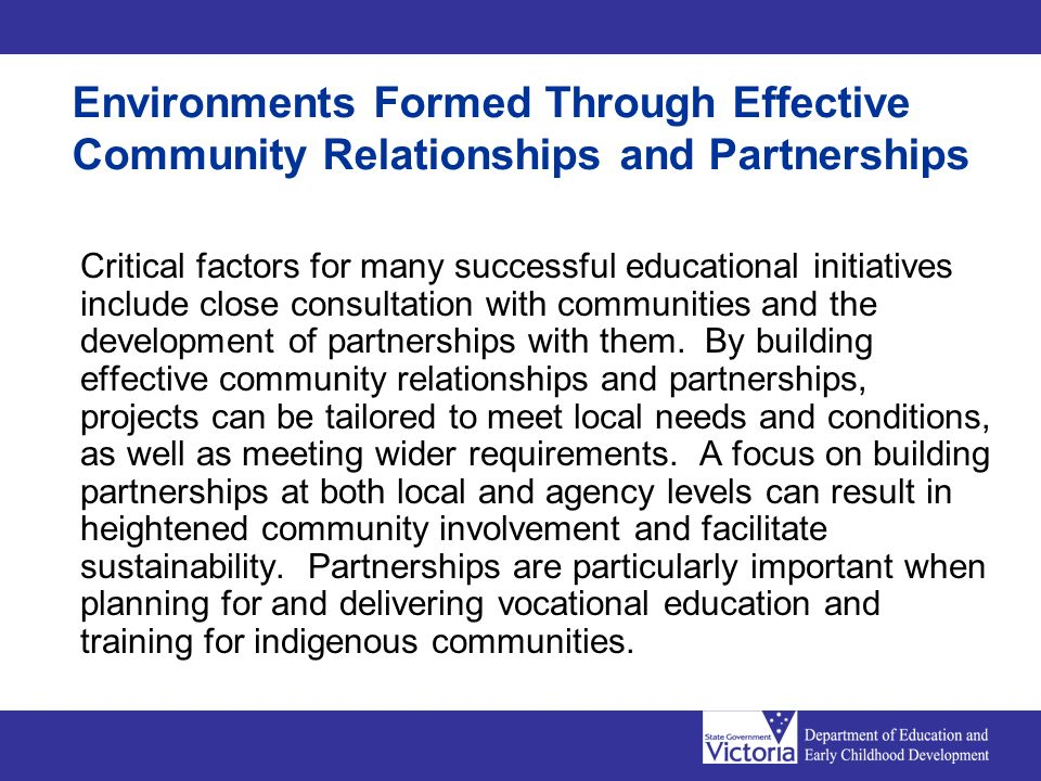 Critical factors for many successful educational initiatives include close consultation with communities and the development of partnerships with them.