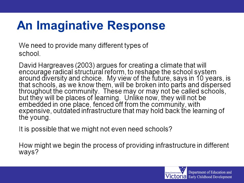 An Imaginative Response We need to provide many different types of school.