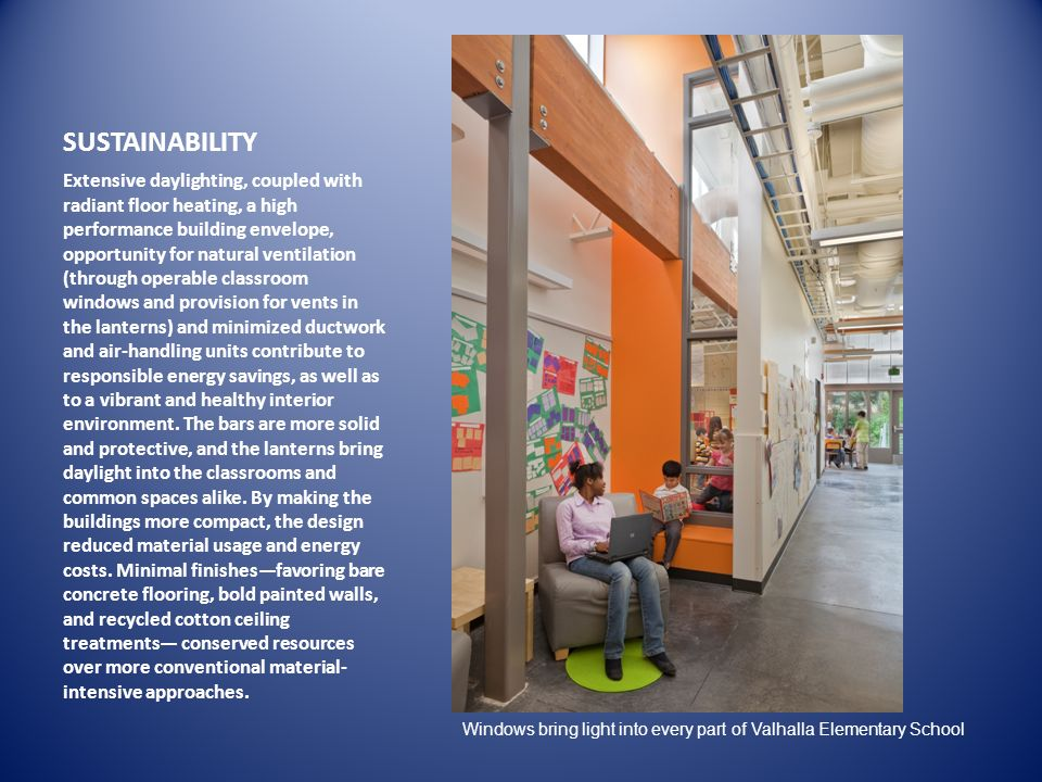 SUSTAINABILITY Extensive daylighting, coupled with radiant floor heating, a high performance building envelope, opportunity for natural ventilation (t