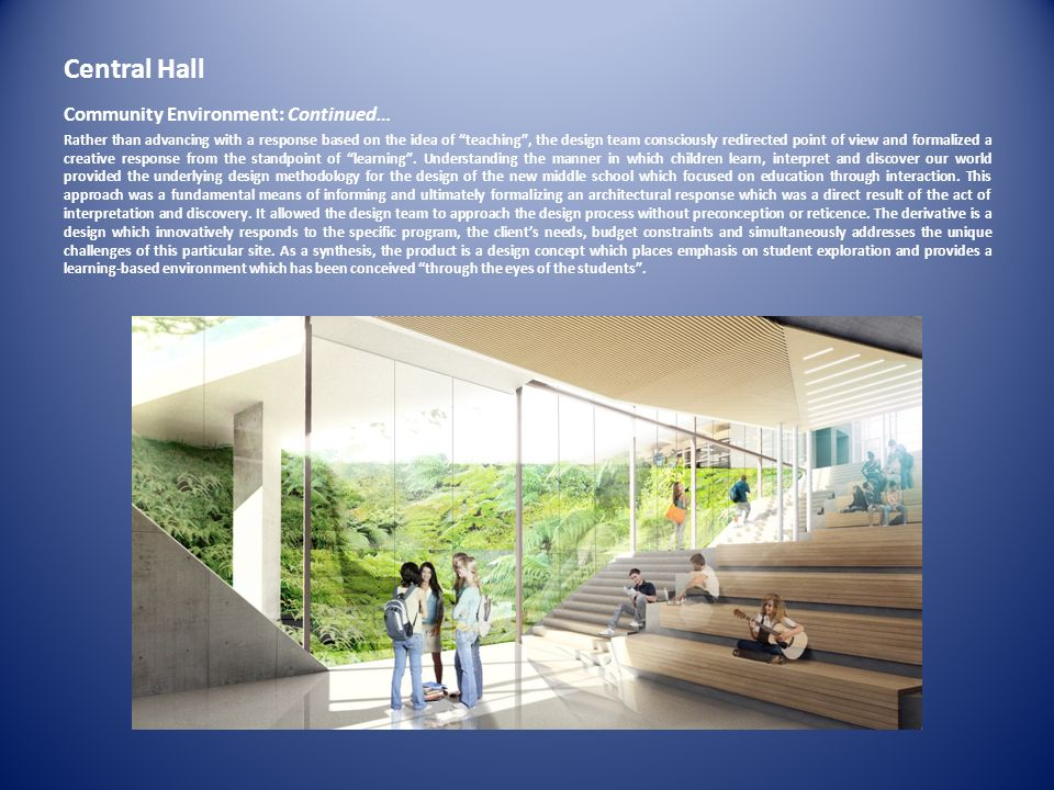 Central Hall Community Environment: Continued… Rather than advancing with a response based on the idea of teaching, the design team consciously redire