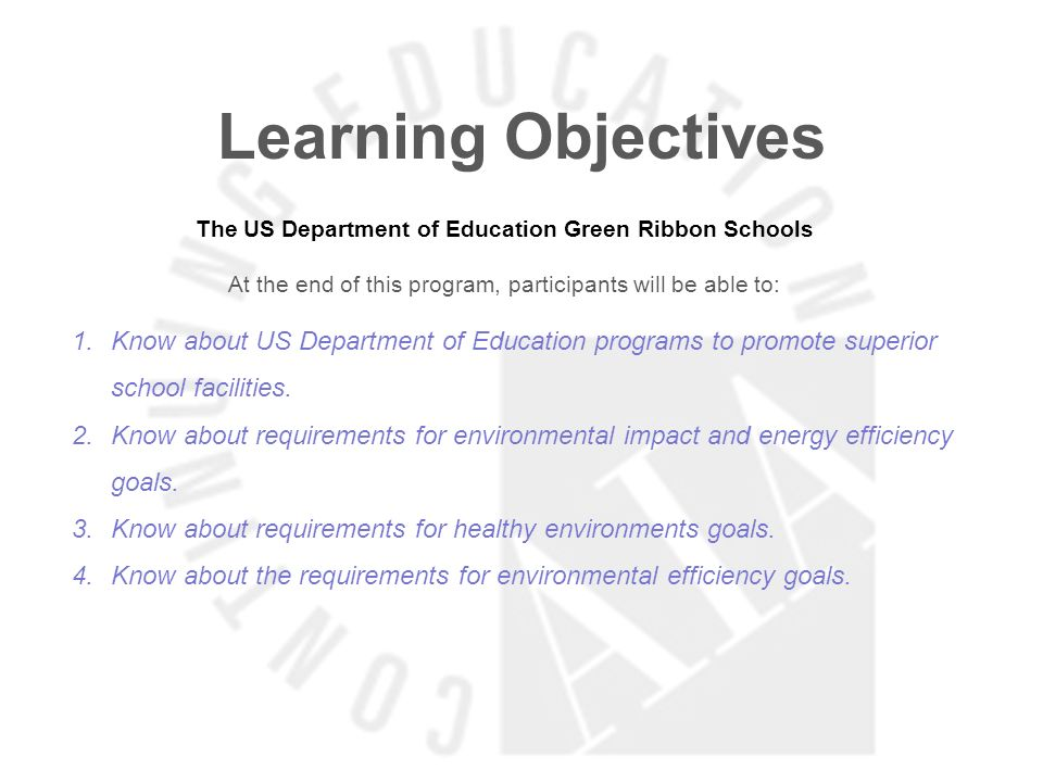 Learning Objectives The US Department of Education Green Ribbon Schools At the end of this program, participants will be able to: 1.Know about US Department of Education programs to promote superior school facilities.
