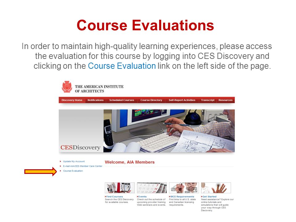 Course Evaluations In order to maintain high-quality learning experiences, please access the evaluation for this course by logging into CES Discovery and clicking on the Course Evaluation link on the left side of the page.