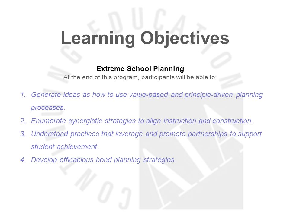 Learning Objectives Extreme School Planning At the end of this program, participants will be able to: 1.Generate ideas as how to use value-based and p