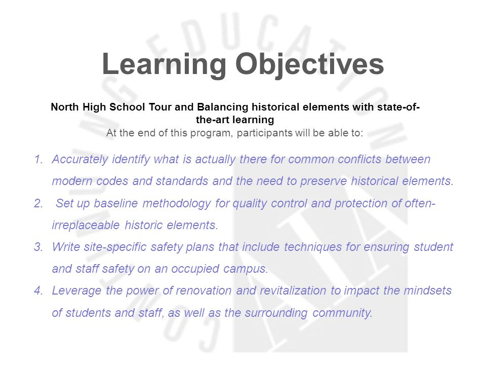 Learning Objectives North High School Tour and Balancing historical elements with state-of- the-art learning At the end of this program, participants
