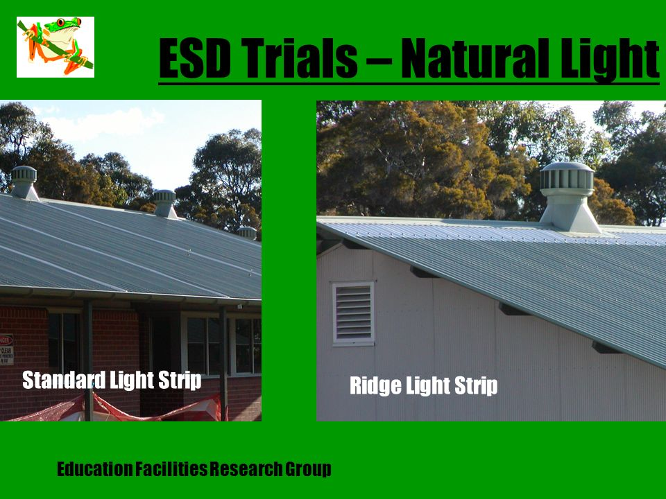 Education Facilities Research Group ESD Trials – Natural Light Standard Light Strip Ridge Light Strip