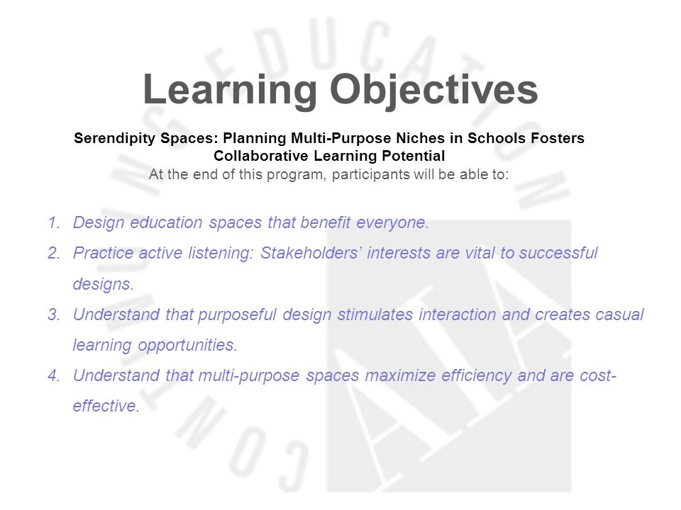 Learning Objectives Serendipity Spaces: Planning Multi-Purpose Niches in Schools Fosters Collaborative Learning Potential At the end of this program, participants will be able to: 1.Design education spaces that benefit everyone.