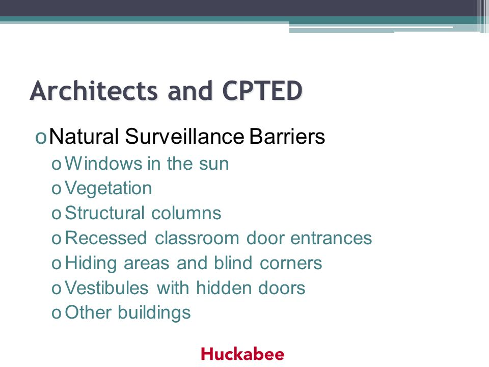 Architects and CPTED oNatural Surveillance Barriers oWindows in the sun oVegetation oStructural columns oRecessed classroom door entrances oHiding are