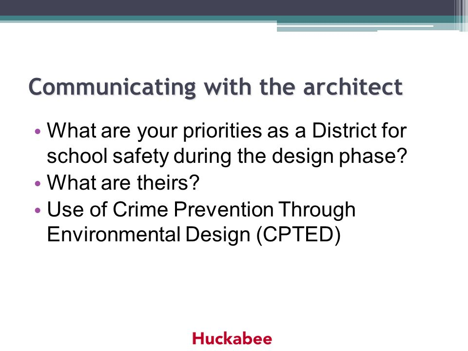 Communicating with the architect What are your priorities as a District for school safety during the design phase? What are theirs? Use of Crime Preve