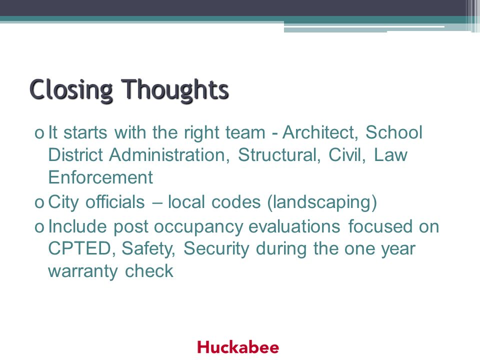 Closing Thoughts oIt starts with the right team - Architect, School District Administration, Structural, Civil, Law Enforcement oCity officials – loca
