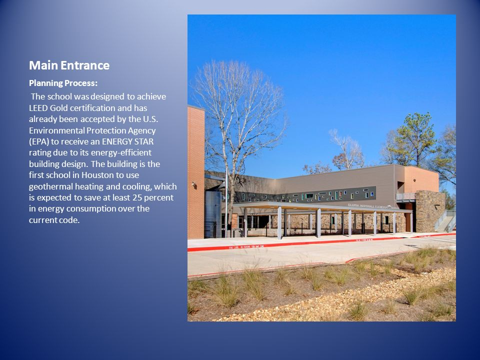 Main Entrance IMAGE Planning Process: The school was designed to achieve LEED Gold certification and has already been accepted by the U.S. Environment