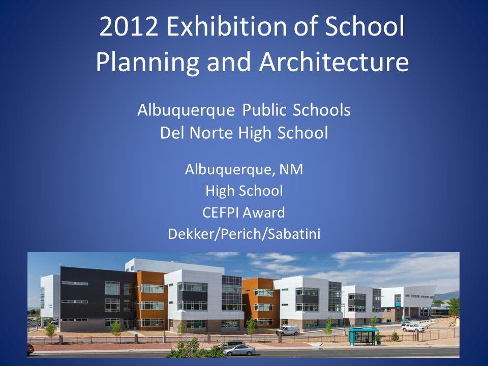 Albuquerque Public Schools Del Norte High School Albuquerque, NM High School CEFPI Award Dekker/Perich/Sabatini 2012 Exhibition of School Planning and
