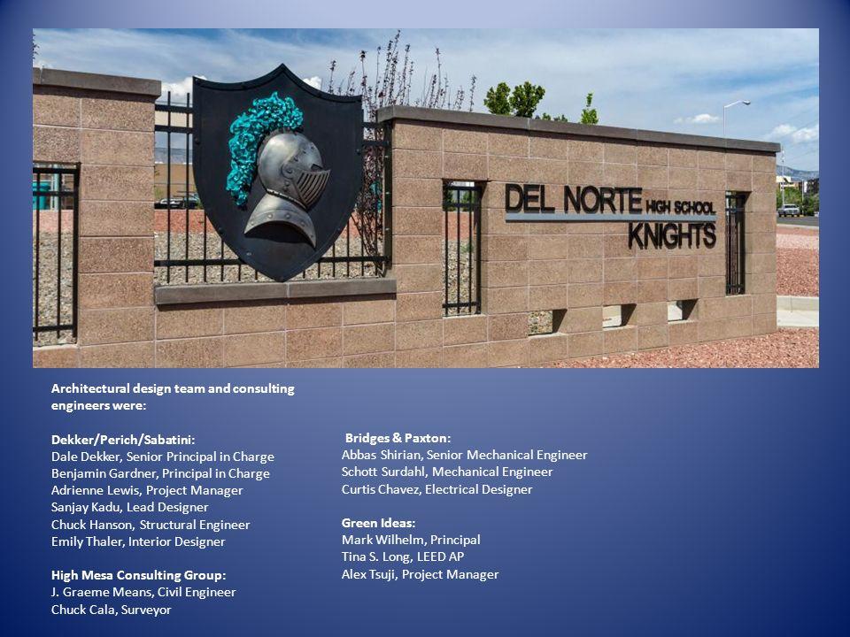 Architectural design team and consulting engineers were: Dekker/Perich/Sabatini: Dale Dekker, Senior Principal in Charge Benjamin Gardner, Principal i