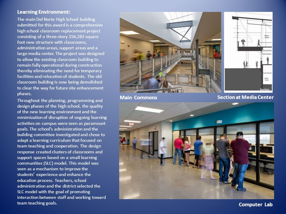 Learning Environment: The main Del Norte High School building submitted for this award is a comprehensive high school classroom replacement project co
