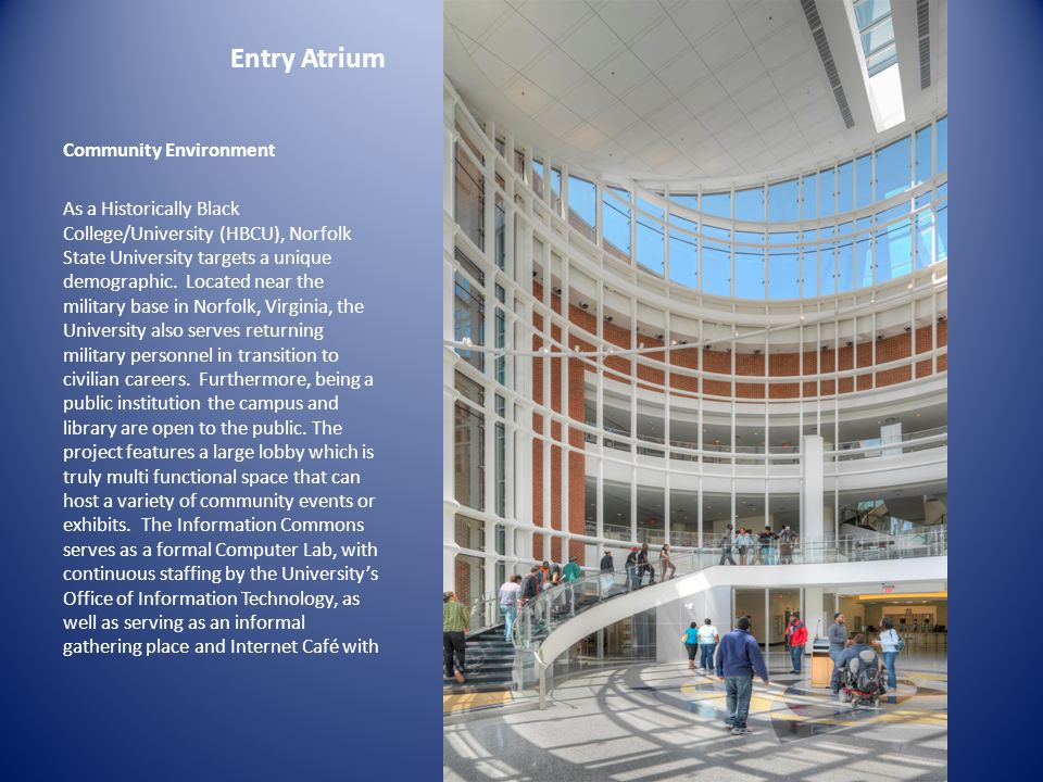 Entry Atrium Community Environment As a Historically Black College/University (HBCU), Norfolk State University targets a unique demographic. Located n