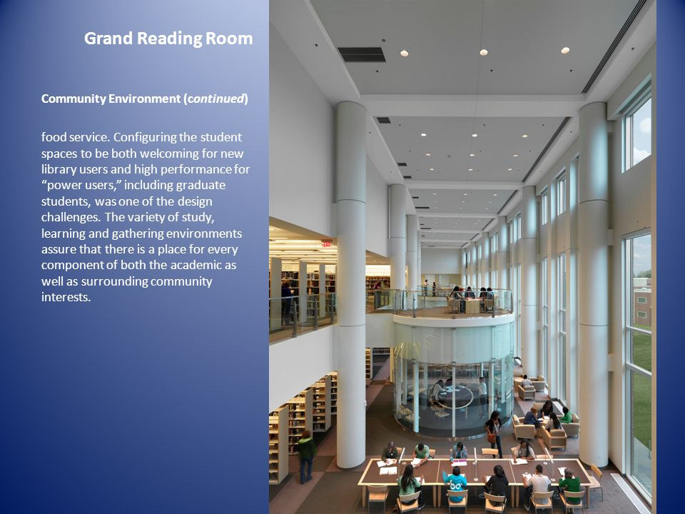 Grand Reading Room Community Environment (continued) food service. Configuring the student spaces to be both welcoming for new library users and high