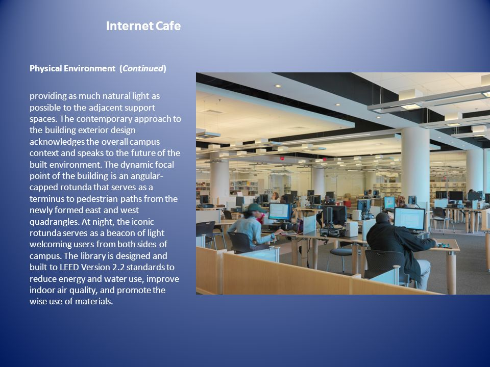 Internet Cafe Physical Environment (Continued) providing as much natural light as possible to the adjacent support spaces. The contemporary approach t