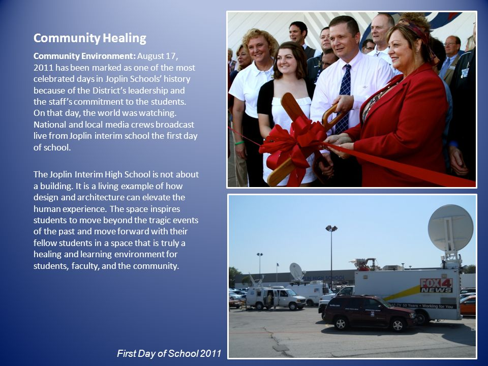 Community Healing Community Environment: August 17, 2011 has been marked as one of the most celebrated days in Joplin Schools history because of the Districts leadership and the staffs commitment to the students.