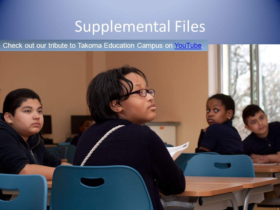 Supplemental Files Check out our tribute to Takoma Education Campus on YouTube.YouTube