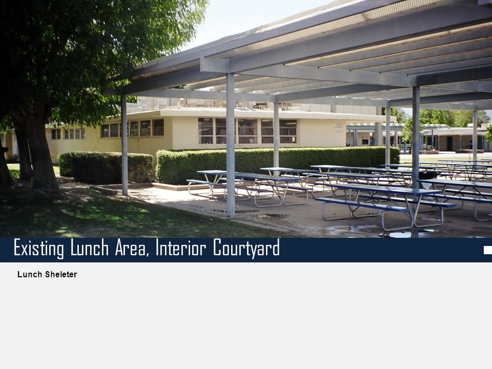 Lunch Sheleter Existing Lunch Area, Interior Courtyard