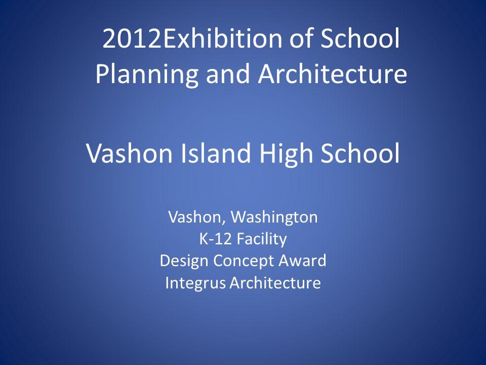 Vashon Island High School Vashon, Washington K-12 Facility Design Concept Award Integrus Architecture 2012Exhibition of School Planning and Architectu