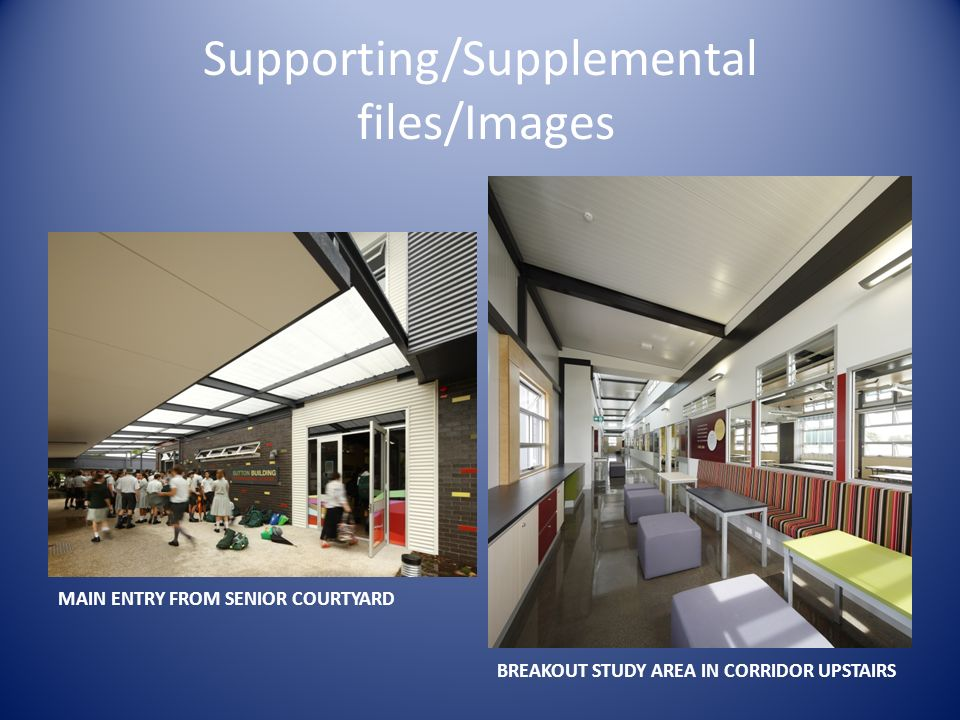 Supporting/Supplemental files/Images MAIN ENTRY FROM SENIOR COURTYARD BREAKOUT STUDY AREA IN CORRIDOR UPSTAIRS