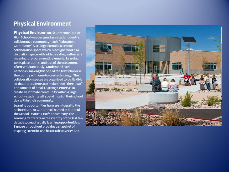 Physical Environment Physical Environment : Centennial Junior High School was designed as a student-centric collaborative community. Each Education Co