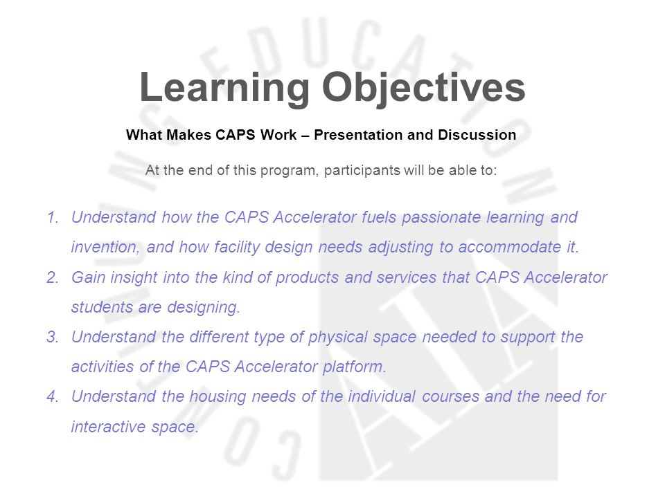 Learning Objectives What Makes CAPS Work – Presentation and Discussion At the end of this program, participants will be able to: 1.