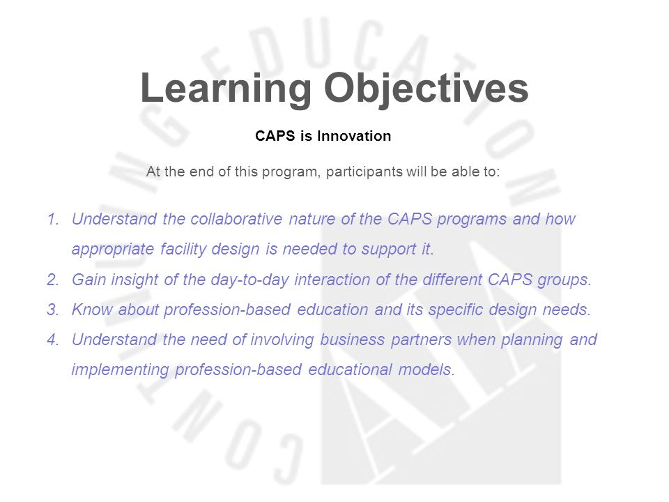 Learning Objectives CAPS is Innovation At the end of this program, participants will be able to: 1.