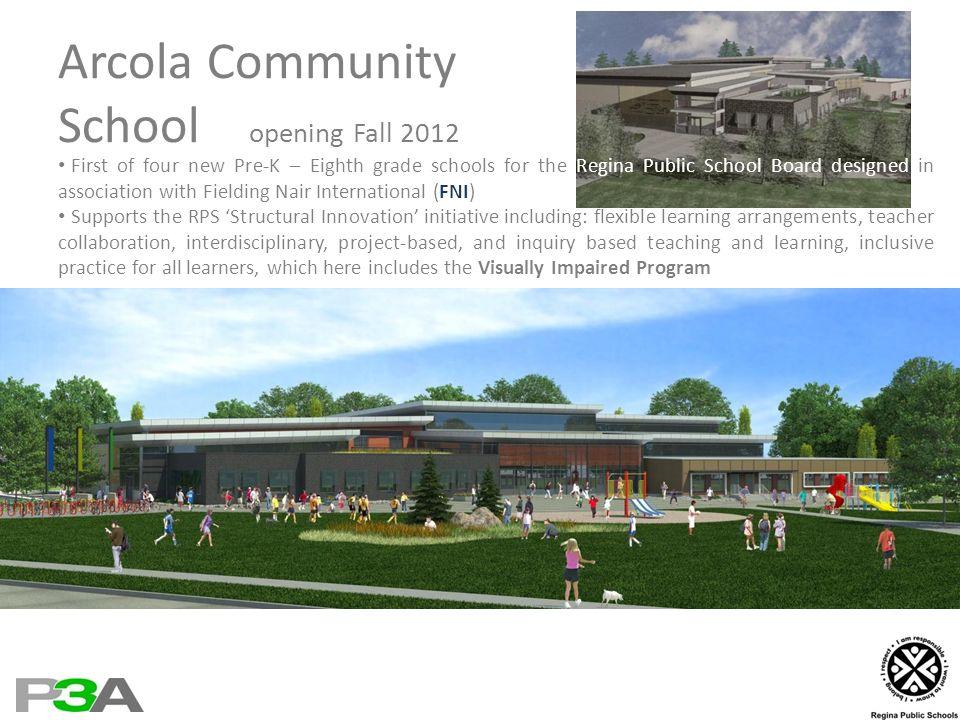 Arcola Community School opening Fall 2012 First of four new Pre-K – Eighth grade schools for the Regina Public School Board designed in association wi
