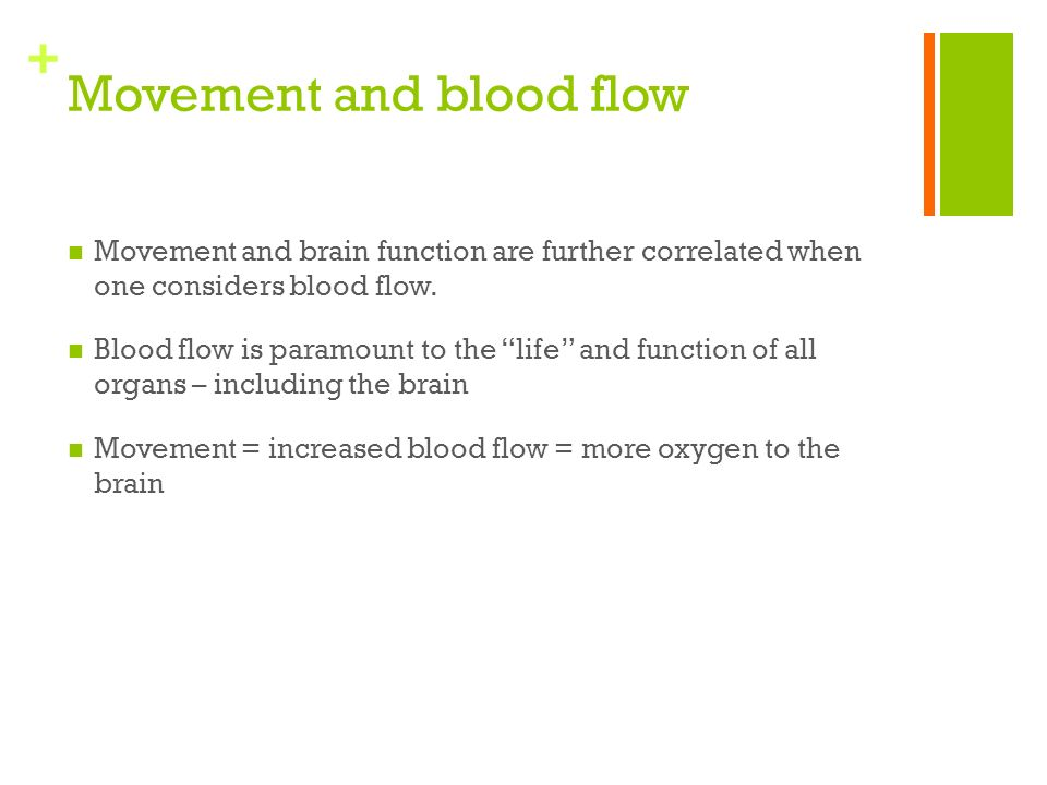 + Movement and blood flow Movement and brain function are further correlated when one considers blood flow. Blood flow is paramount to the life and fu