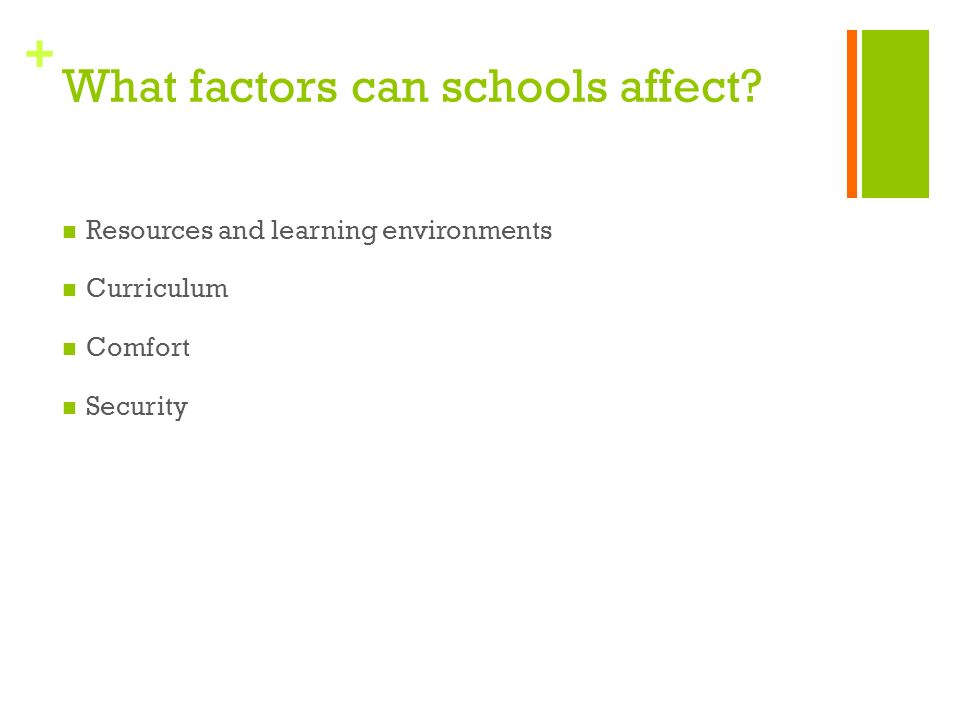 + What factors can schools affect? Resources and learning environments Curriculum Comfort Security