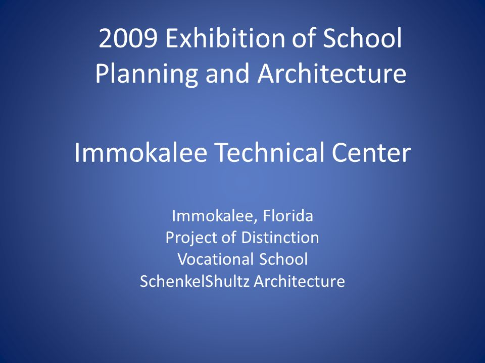Immokalee Technical Center Immokalee, Florida Project of Distinction Vocational School SchenkelShultz Architecture 2009 Exhibition of School Planning and Architecture