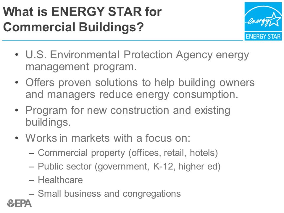 What is ENERGY STAR for Commercial Buildings? U.S. Environmental Protection Agency energy management program. Offers proven solutions to help building