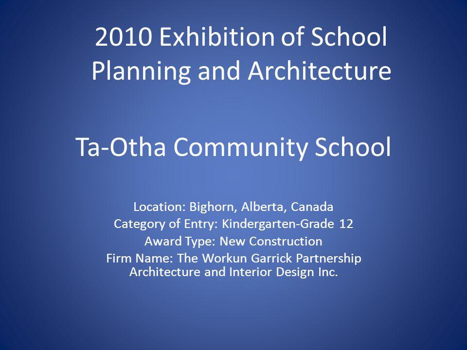 Ta-Otha Community School Location: Bighorn, Alberta, Canada Category of Entry: Kindergarten-Grade 12 Award Type: New Construction Firm Name: The Worku