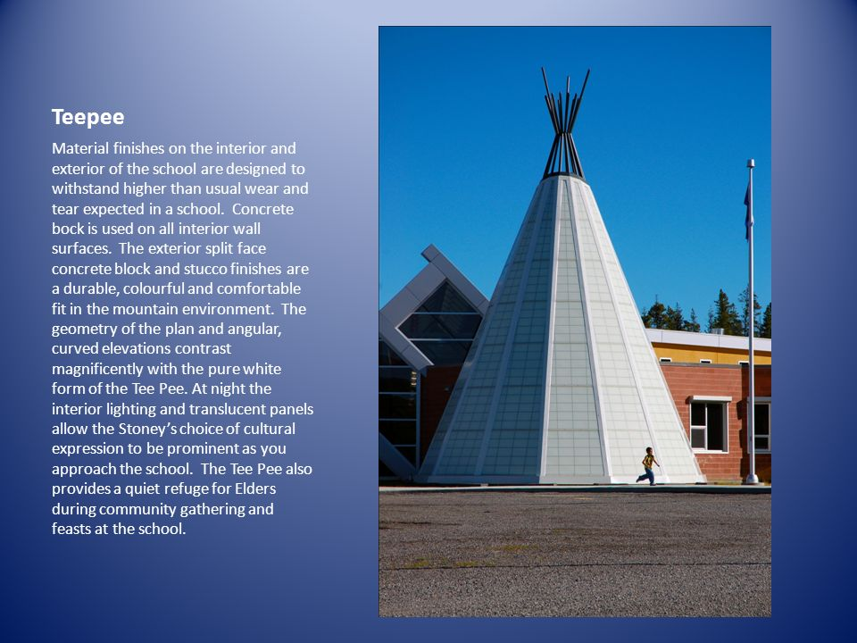 Teepee Material finishes on the interior and exterior of the school are designed to withstand higher than usual wear and tear expected in a school. Co