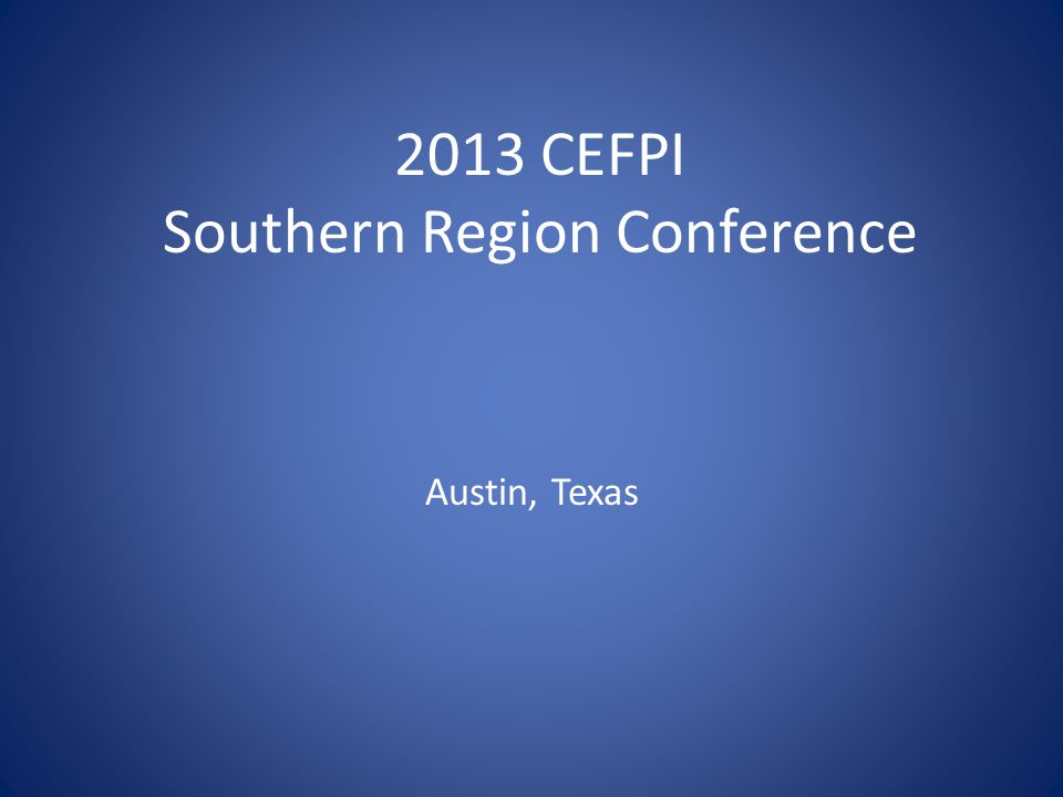 Austin, Texas 2013 CEFPI Southern Region Conference