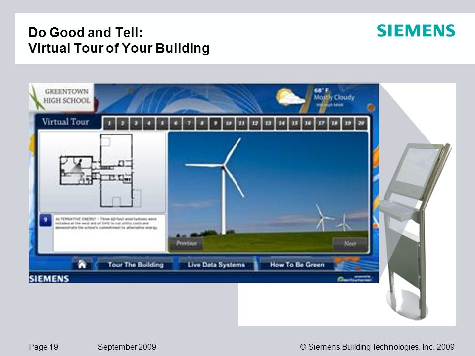 Page 19 September 2009 © Siemens Building Technologies, Inc. 2009 Do Good and Tell: Virtual Tour of Your Building