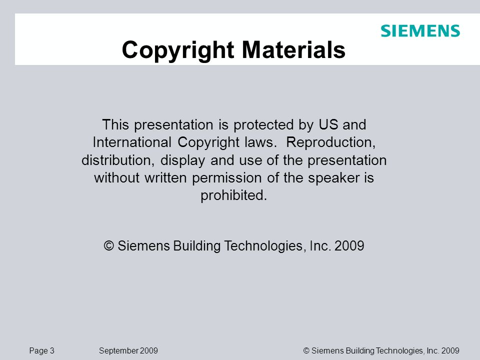 Page 3 September 2009 © Siemens Building Technologies, Inc. 2009 Copyright Materials This presentation is protected by US and International Copyright