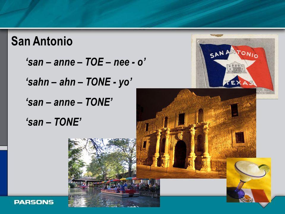 San Antonio san – anne – TOE – nee - o sahn – ahn – TONE - yo san – anne – TONE san – TONE