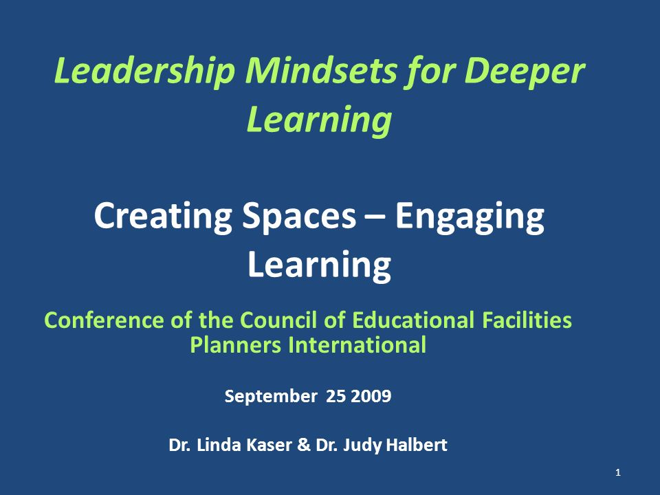 Leadership Mindsets for Deeper Learning Creating Spaces – Engaging Learning Conference of the Council of Educational Facilities Planners International