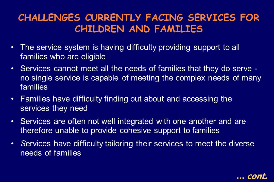 CHALLENGES CURRENTLY FACING SERVICES FOR CHILDREN AND FAMILIES The service system is having difficulty providing support to all families who are eligi