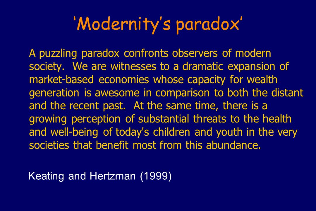 Modernitys paradox A puzzling paradox confronts observers of modern society. We are witnesses to a dramatic expansion of market-based economies whose