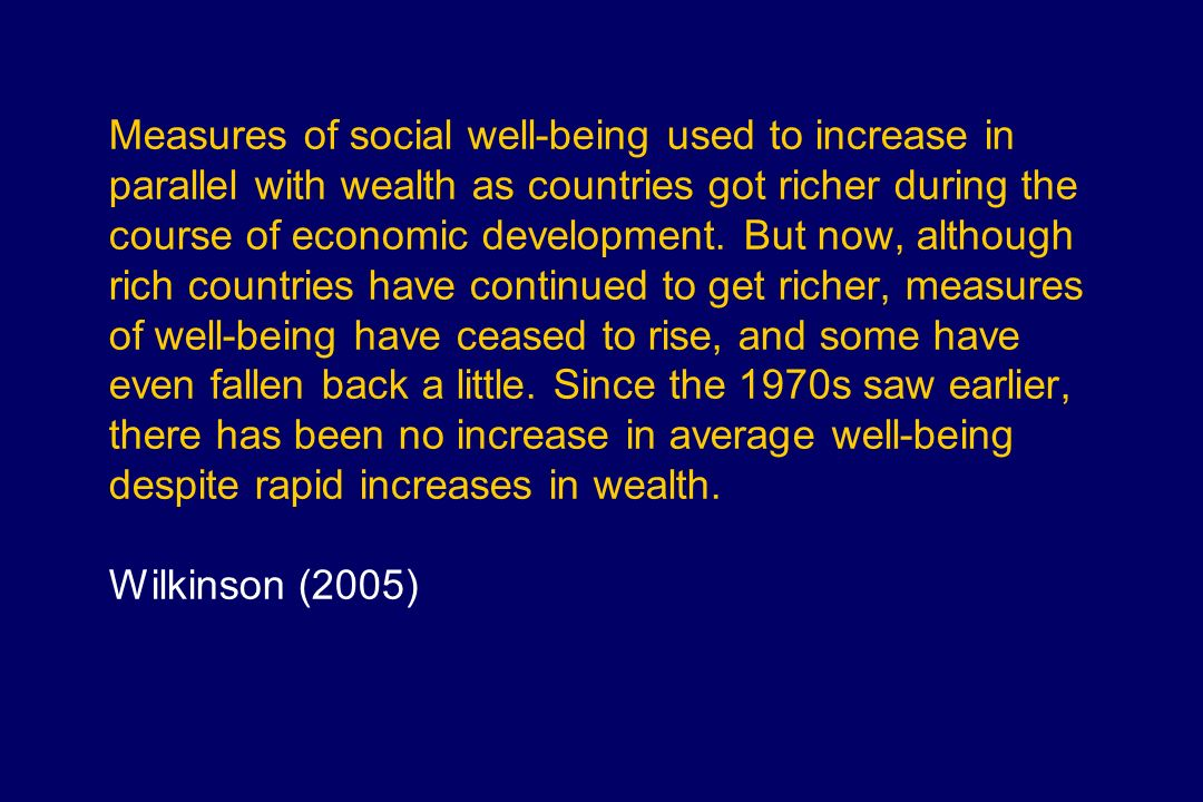 Measures of social well-being used to increase in parallel with wealth as countries got richer during the course of economic development. But now, alt
