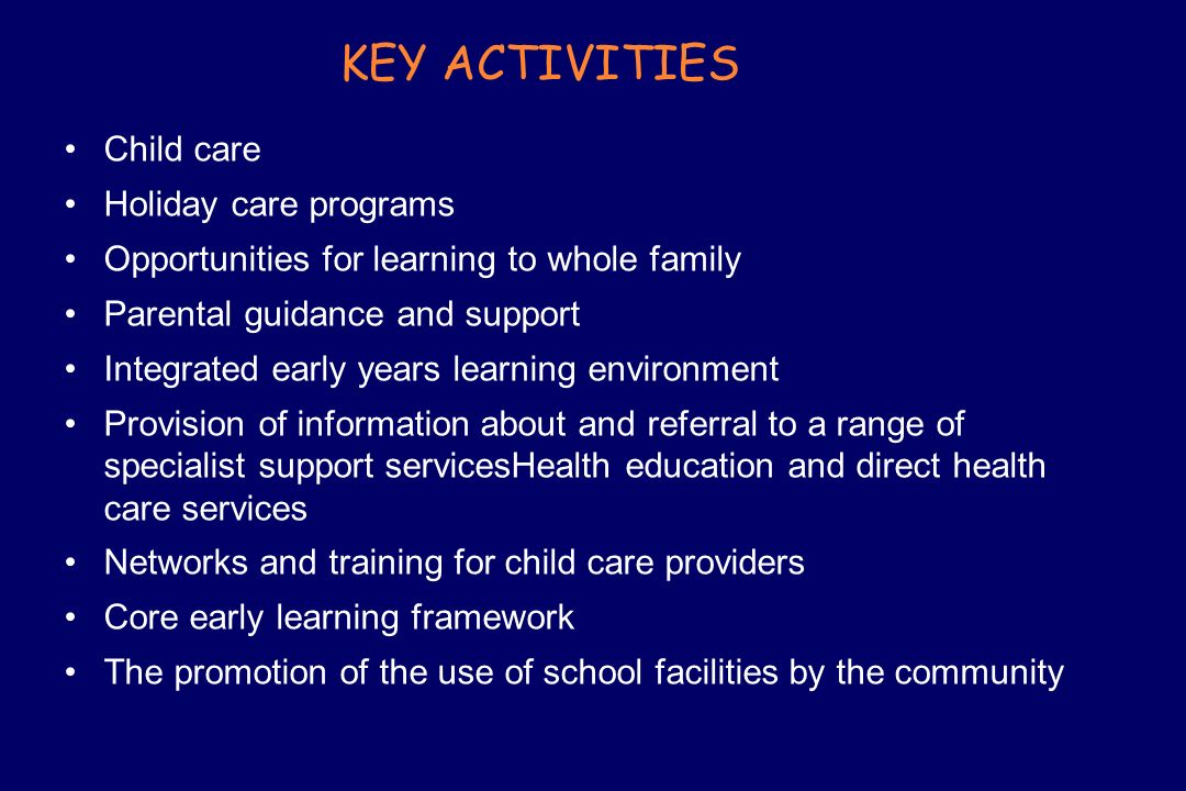 KEY ACTIVITIES Child care Holiday care programs Opportunities for learning to whole family Parental guidance and support Integrated early years learni