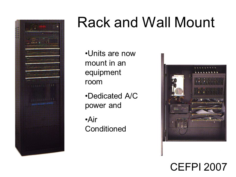 CEFPI 2007 Rack and Wall Mount Units are now mount in an equipment room Dedicated A/C power and Air Conditioned