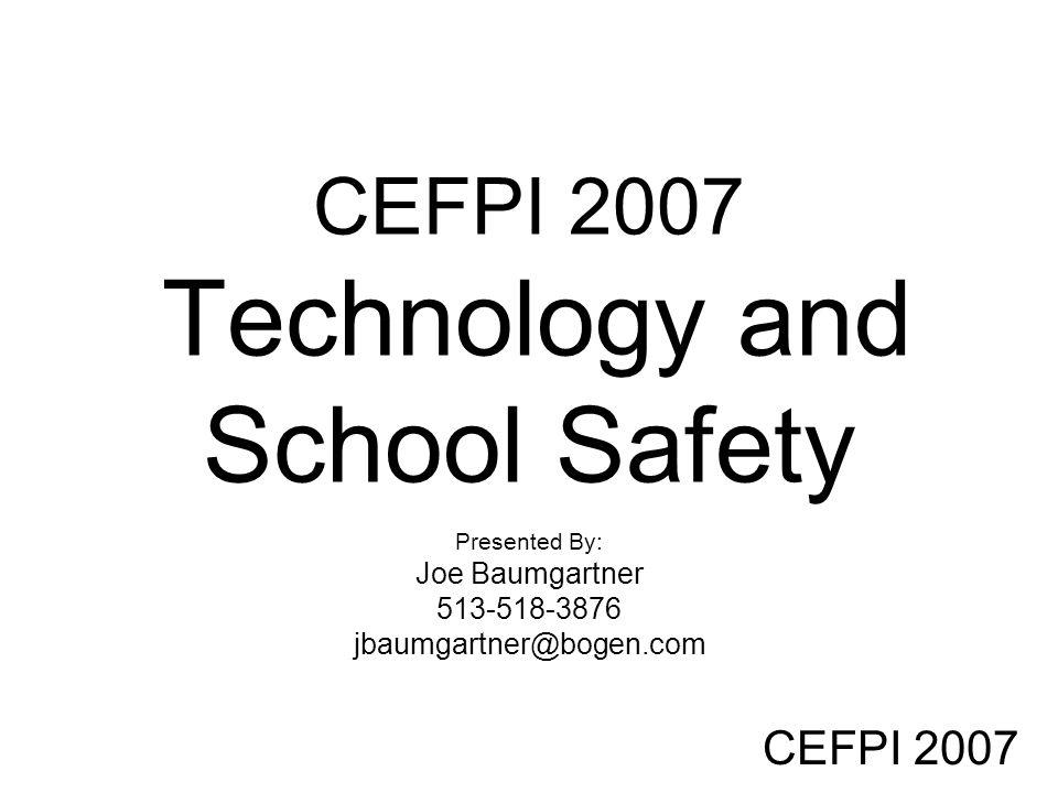 CEFPI 2007 CEFPI 2007 Technology and School Safety Presented By: Joe Baumgartner 513-518-3876 jbaumgartner@bogen.com