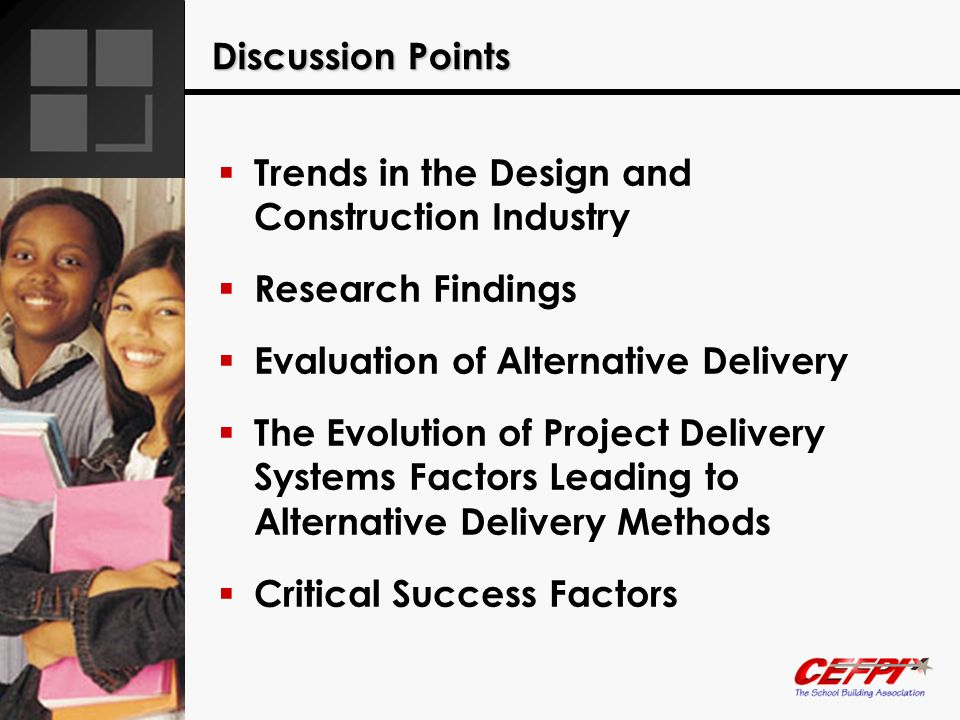 Discussion Points Trends in the Design and Construction Industry Research Findings Evaluation of Alternative Delivery The Evolution of Project Deliver