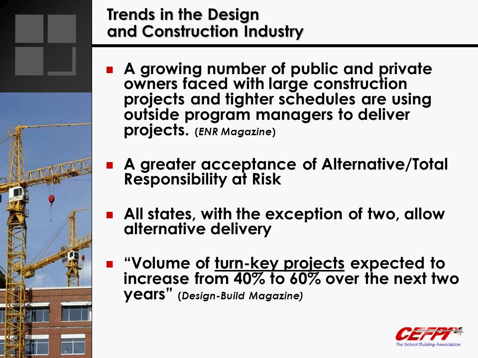 Trends in the Design and Construction Industry A growing number of public and private owners faced with large construction projects and tighter schedu