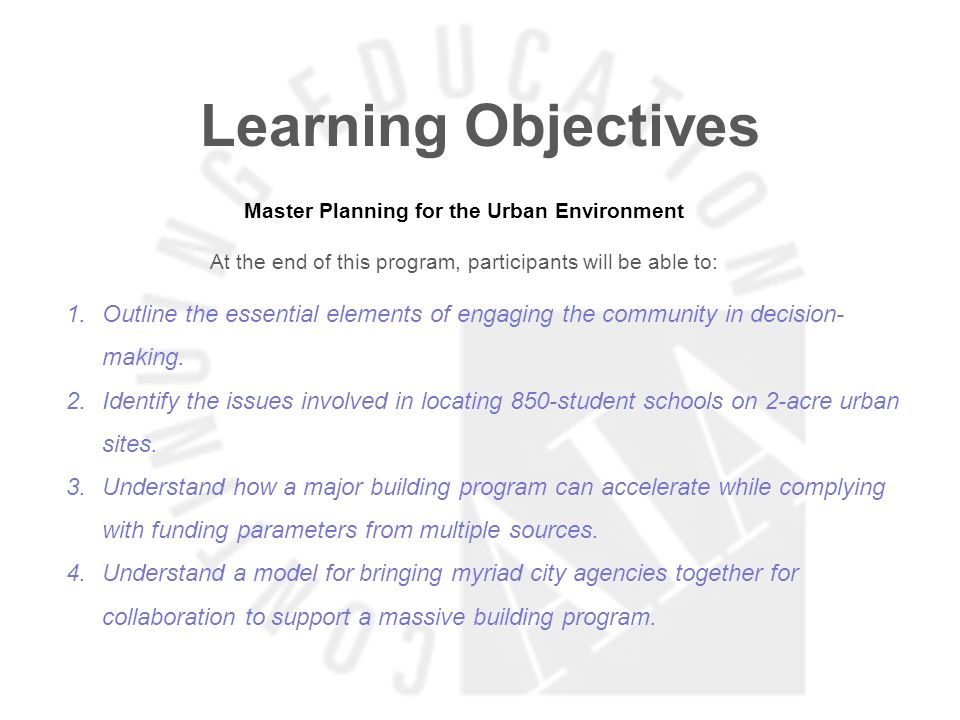 Learning Objectives Master Planning for the Urban Environment At the end of this program, participants will be able to: 1.Outline the essential elemen